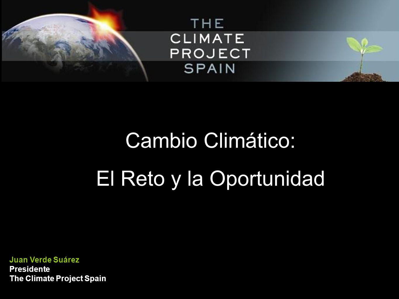 Cambio Climático: El Reto y la Oportunidad Juan Verde Suárez Presidente The Climate Project Spain