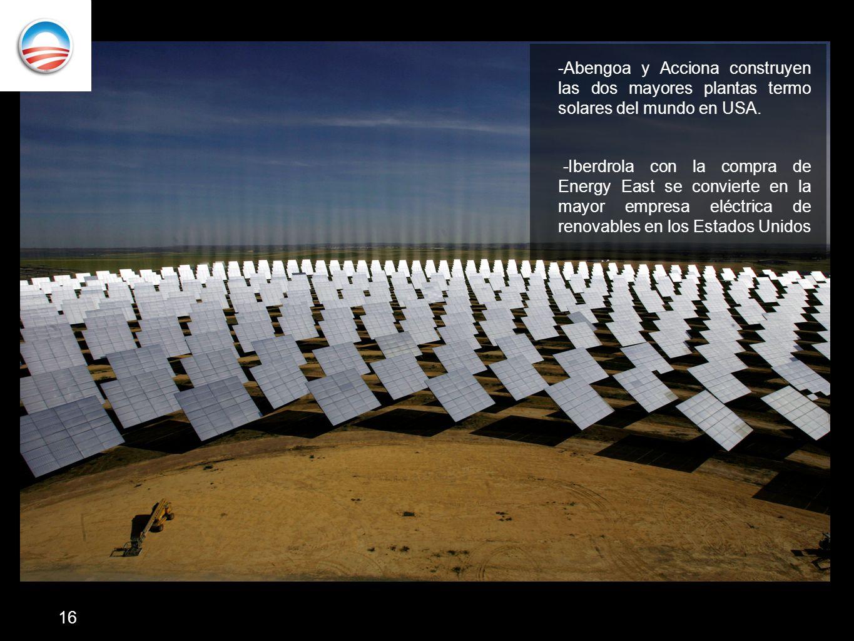 -Abengoa y Acciona construyen las dos mayores plantas termo solares del mundo en USA. -Iberdrola con la compra de Energy East se convierte en la mayor