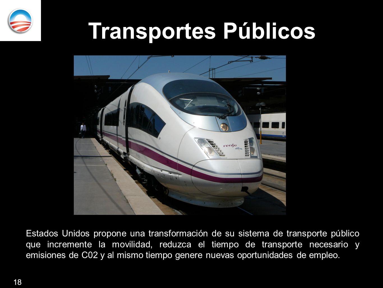 Transportes Públicos 18 Estados Unidos propone una transformación de su sistema de transporte público que incremente la movilidad, reduzca el tiempo de transporte necesario y emisiones de C02 y al mismo tiempo genere nuevas oportunidades de empleo.