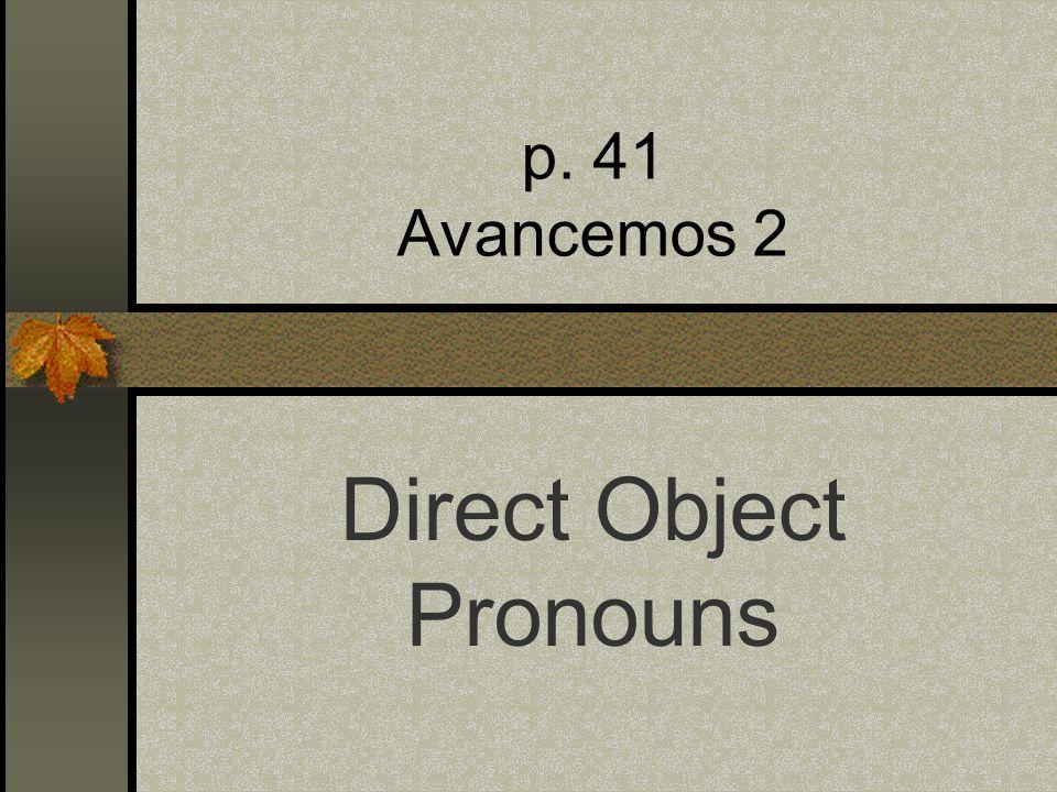 p. 41 Avancemos 2 Direct Object Pronouns