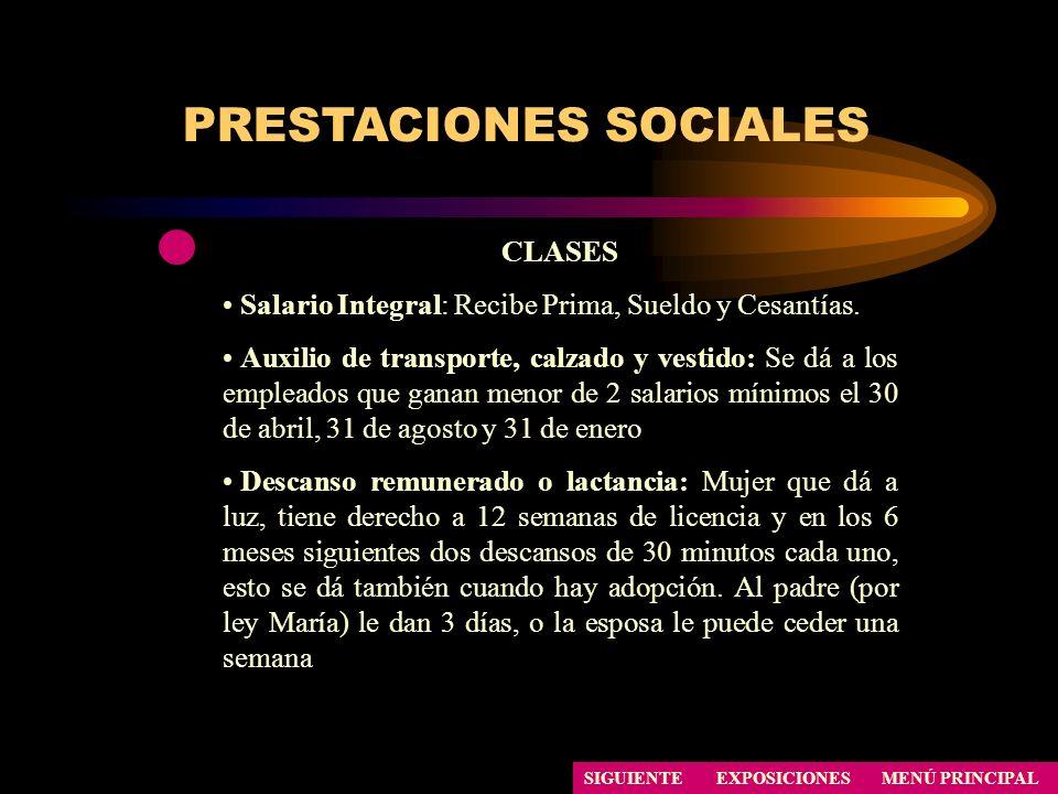 PRESTACIONES SOCIALES SIGUIENTE CLASES Salario Integral: Recibe Prima, Sueldo y Cesantías. Auxilio de transporte, calzado y vestido: Se dá a los emple