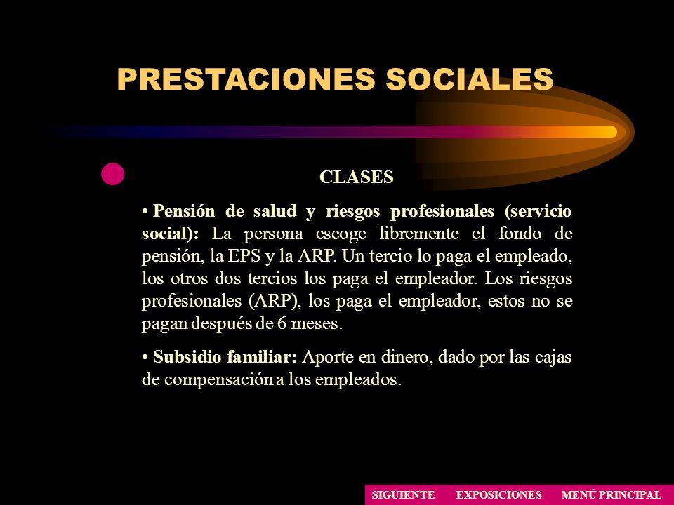 PRESTACIONES SOCIALES SIGUIENTE CLASES Pensión de salud y riesgos profesionales (servicio social): La persona escoge libremente el fondo de pensión, l