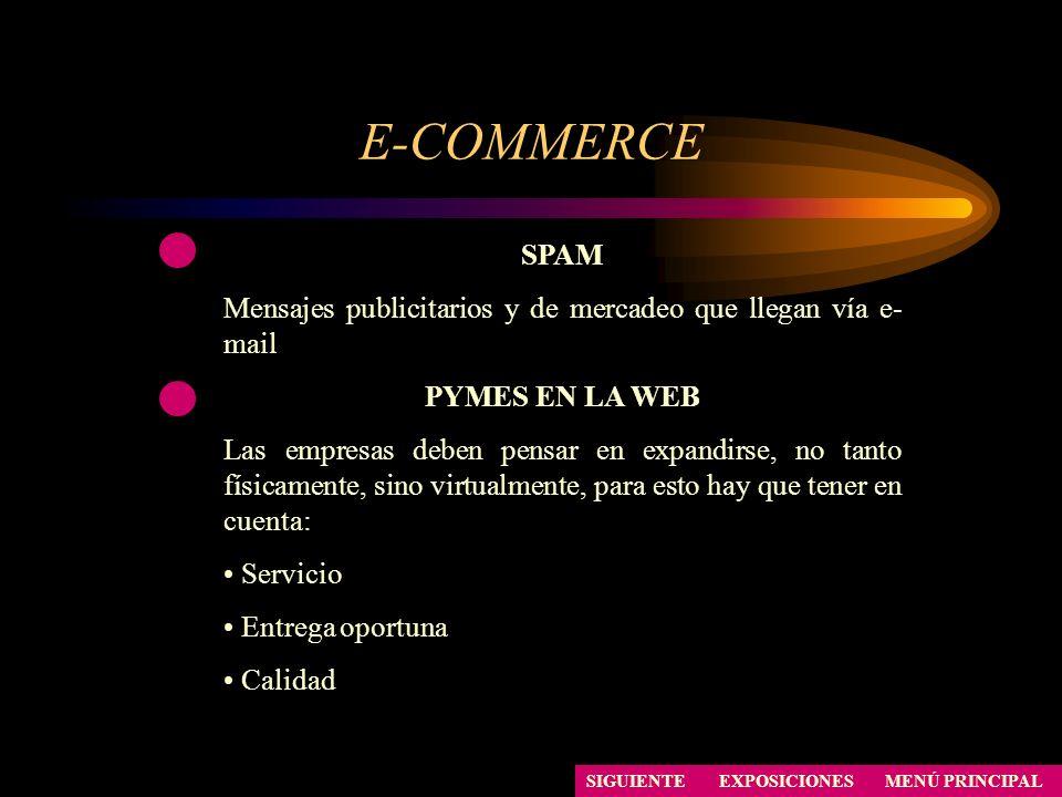 E-COMMERCE SPAM Mensajes publicitarios y de mercadeo que llegan vía e- mail PYMES EN LA WEB Las empresas deben pensar en expandirse, no tanto físicame