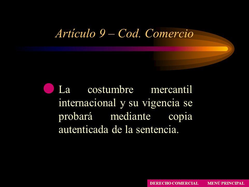 Artículo 9 – Cod. Comercio MENÚ PRINCIPAL DERECHO COMERCIAL La costumbre mercantil internacional y su vigencia se probará mediante copia autenticada d