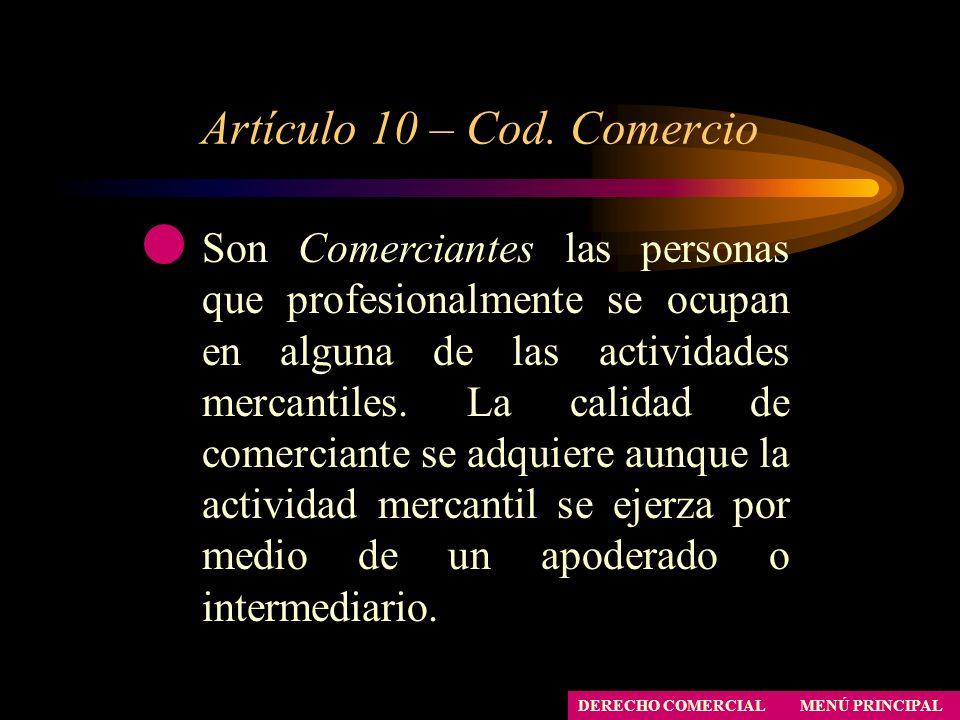 Artículo 10 – Cod. Comercio MENÚ PRINCIPAL DERECHO COMERCIAL Son Comerciantes las personas que profesionalmente se ocupan en alguna de las actividades
