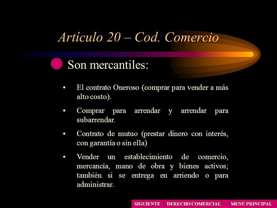 Artículo 20 – Cod. Comercio MENÚ PRINCIPAL DERECHO COMERCIAL Son mercantiles: El contrato Oneroso (comprar para vender a más alto costo). Comprar para