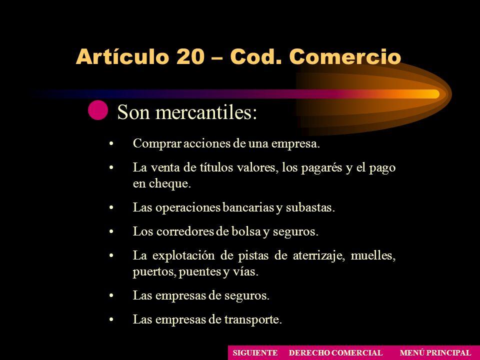 Artículo 20 – Cod. Comercio MENÚ PRINCIPAL DERECHO COMERCIAL Son mercantiles: Comprar acciones de una empresa. La venta de títulos valores, los pagaré