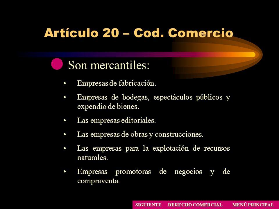 Artículo 20 – Cod. Comercio MENÚ PRINCIPAL DERECHO COMERCIAL Son mercantiles: Empresas de fabricación. Empresas de bodegas, espectáculos públicos y ex
