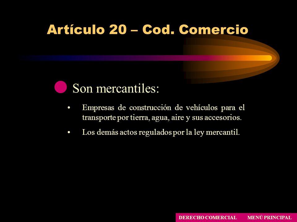 Artículo 20 – Cod. Comercio MENÚ PRINCIPAL DERECHO COMERCIAL Son mercantiles: Empresas de construcción de vehículos para el transporte por tierra, agu