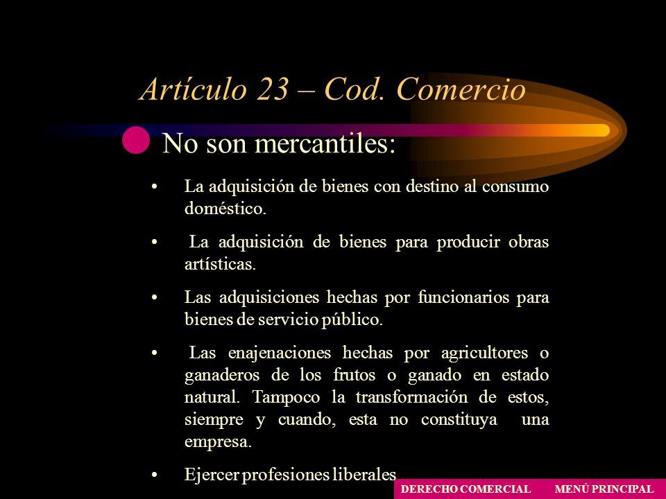 Artículo 23 – Cod. Comercio MENÚ PRINCIPAL DERECHO COMERCIAL No son mercantiles: La adquisición de bienes con destino al consumo doméstico. La adquisi