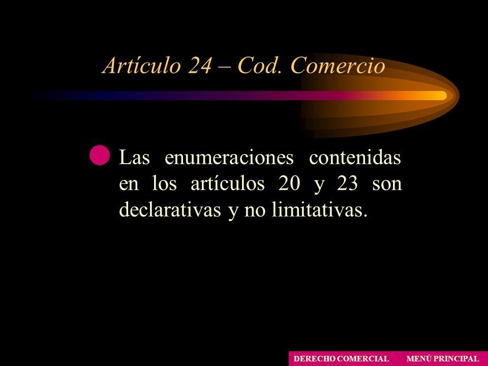 Artículo 24 – Cod. Comercio MENÚ PRINCIPAL DERECHO COMERCIAL Las enumeraciones contenidas en los artículos 20 y 23 son declarativas y no limitativas.