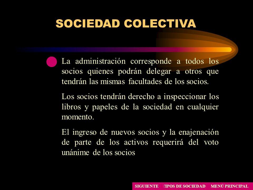 SOCIEDAD COLECTIVA La administración corresponde a todos los socios quienes podrán delegar a otros que tendrán las mismas facultades de los socios. Lo