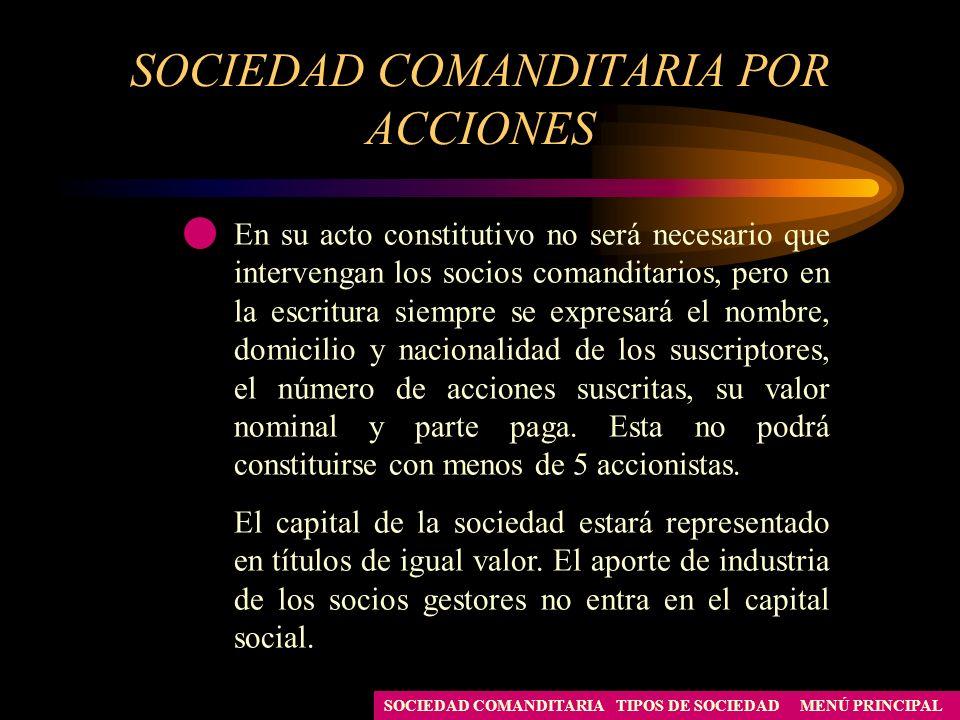SOCIEDAD COMANDITARIA POR ACCIONES MENÚ PRINCIPALTIPOS DE SOCIEDADSOCIEDAD COMANDITARIA En su acto constitutivo no será necesario que intervengan los