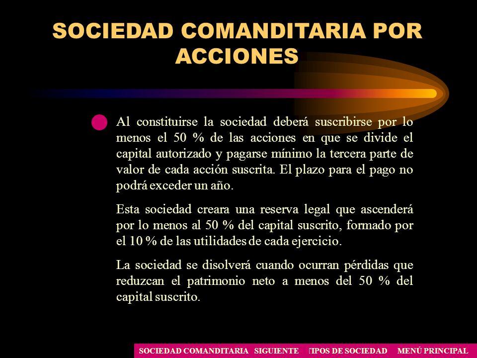 MENÚ PRINCIPALTIPOS DE SOCIEDADSIGUIENTESOCIEDAD COMANDITARIA SOCIEDAD COMANDITARIA POR ACCIONES Al constituirse la sociedad deberá suscribirse por lo