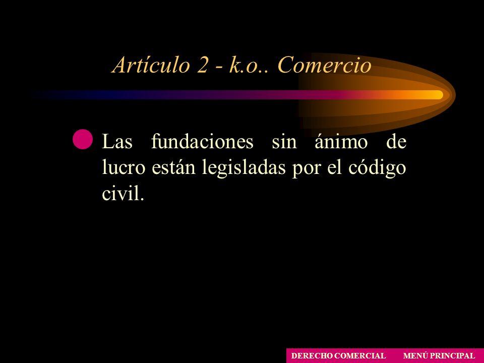 Artículo 2 - k.o.. Comercio MENÚ PRINCIPAL DERECHO COMERCIAL Las fundaciones sin ánimo de lucro están legisladas por el código civil.