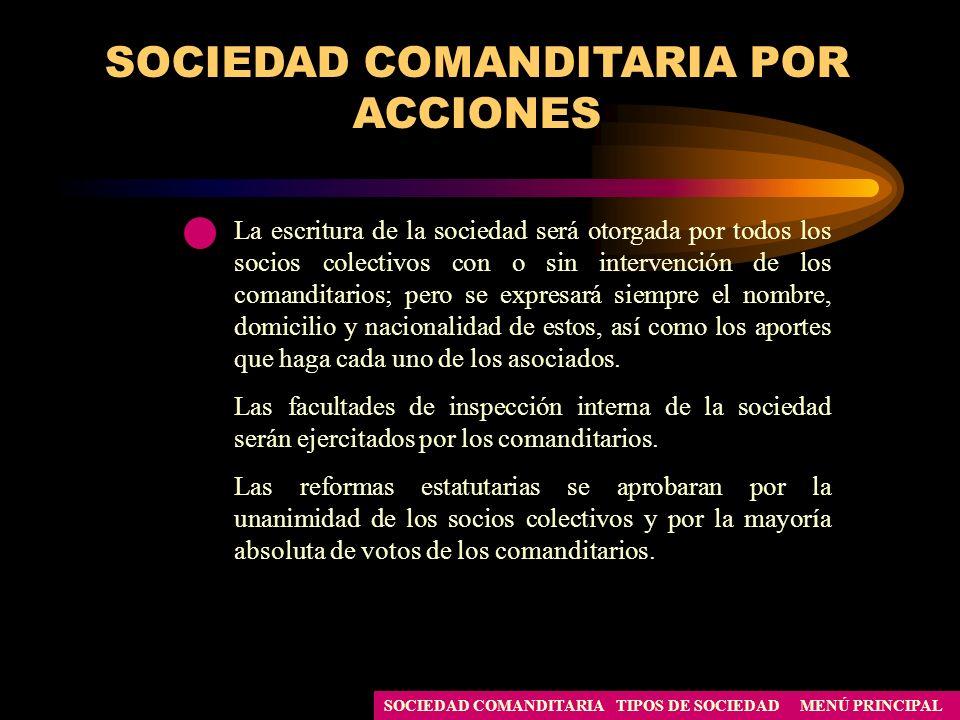 MENÚ PRINCIPALTIPOS DE SOCIEDADSOCIEDAD COMANDITARIA SOCIEDAD COMANDITARIA POR ACCIONES La escritura de la sociedad será otorgada por todos los socios