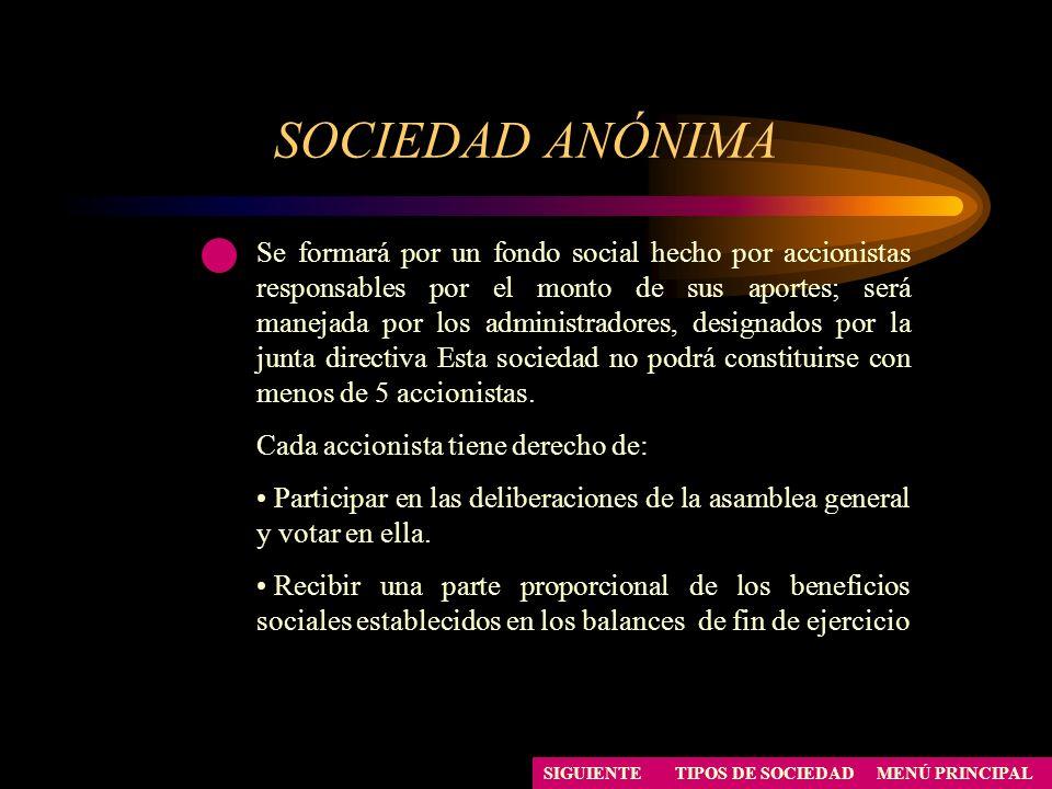 SOCIEDAD ANÓNIMA MENÚ PRINCIPALTIPOS DE SOCIEDAD Se formará por un fondo social hecho por accionistas responsables por el monto de sus aportes; será m