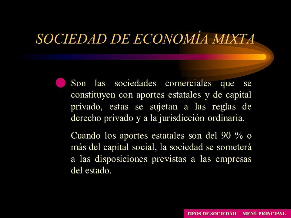 SOCIEDAD DE ECONOMÍA MIXTA MENÚ PRINCIPALTIPOS DE SOCIEDAD Son las sociedades comerciales que se constituyen con aportes estatales y de capital privad