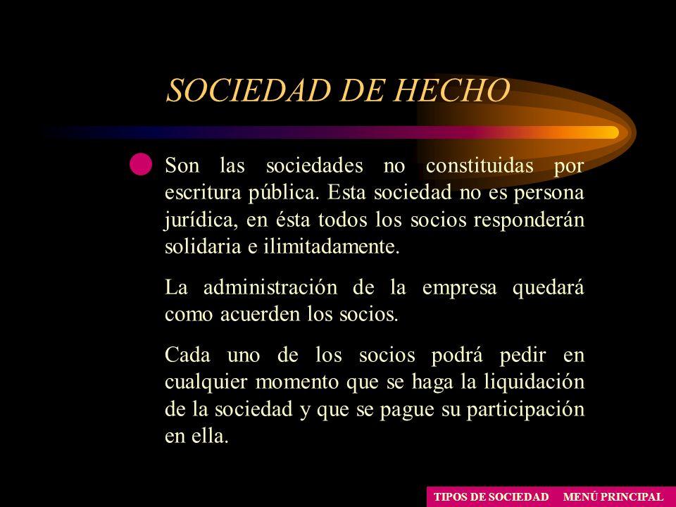SOCIEDAD DE HECHO MENÚ PRINCIPALTIPOS DE SOCIEDAD Son las sociedades no constituidas por escritura pública. Esta sociedad no es persona jurídica, en é