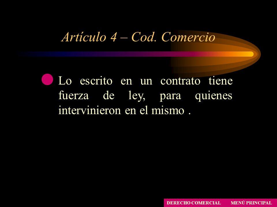 Artículo 4 – Cod. Comercio MENÚ PRINCIPAL DERECHO COMERCIAL Lo escrito en un contrato tiene fuerza de ley, para quienes intervinieron en el mismo.