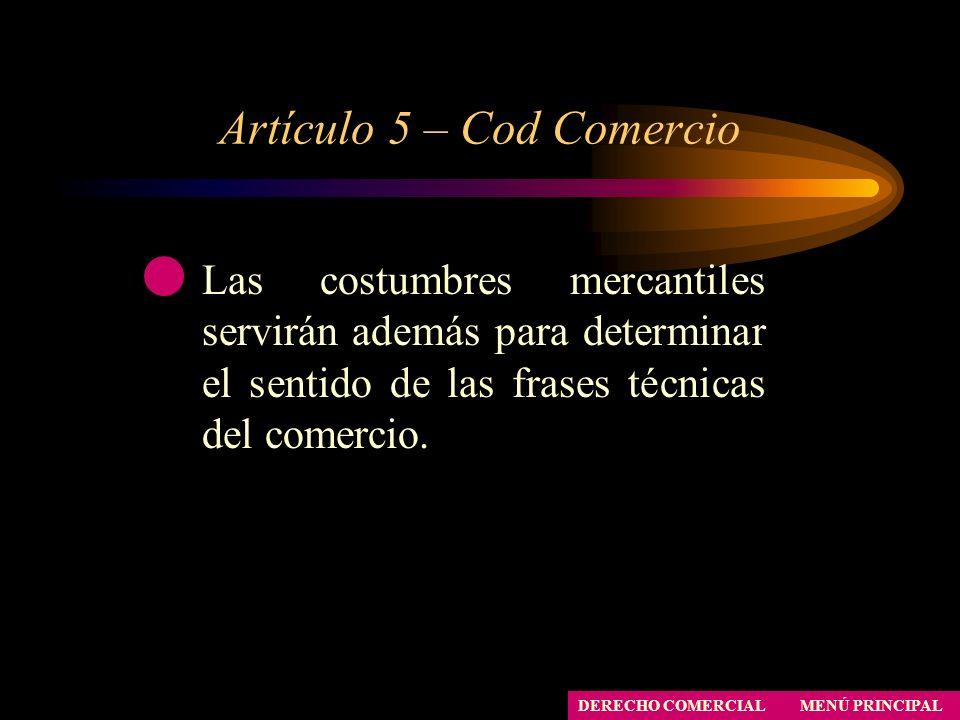 Artículo 5 – Cod Comercio MENÚ PRINCIPAL DERECHO COMERCIAL Las costumbres mercantiles servirán además para determinar el sentido de las frases técnica