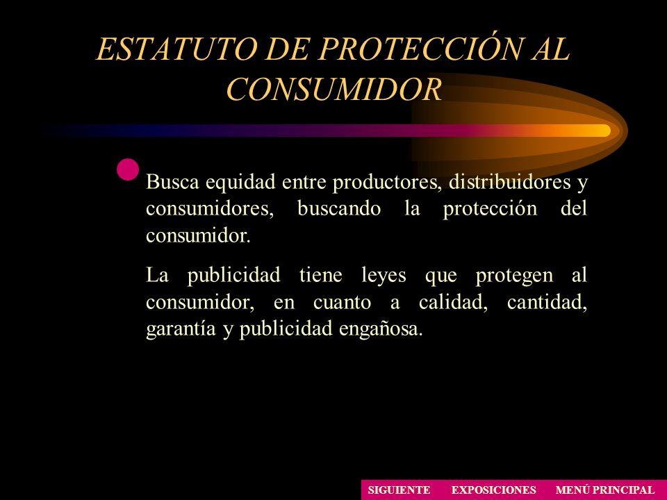 ESTATUTO DE PROTECCIÓN AL CONSUMIDOR Busca equidad entre productores, distribuidores y consumidores, buscando la protección del consumidor. La publici