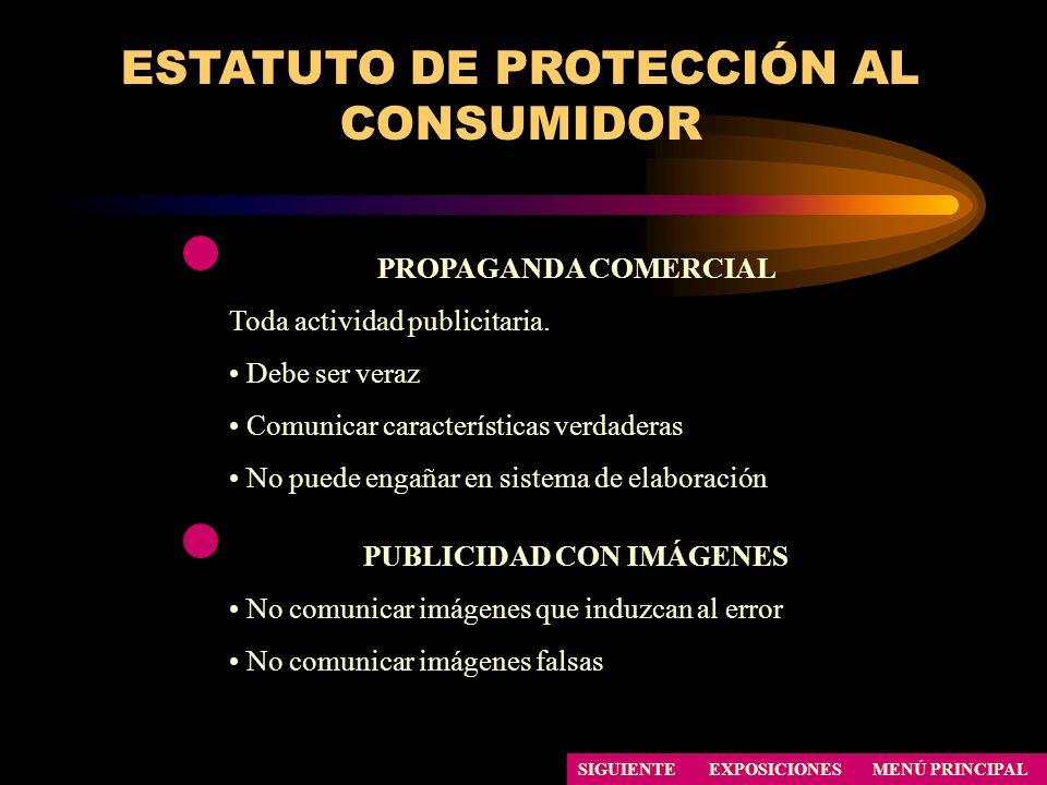 ESTATUTO DE PROTECCIÓN AL CONSUMIDOR PROPAGANDA COMERCIAL Toda actividad publicitaria. Debe ser veraz Comunicar características verdaderas No puede en