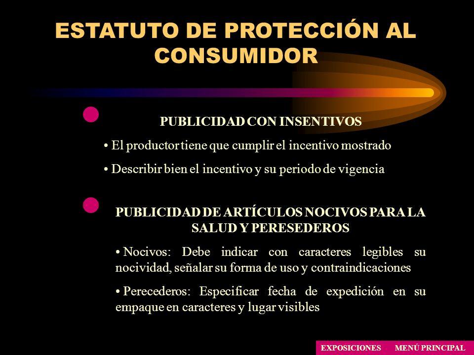 ESTATUTO DE PROTECCIÓN AL CONSUMIDOR PUBLICIDAD CON INSENTIVOS El productor tiene que cumplir el incentivo mostrado Describir bien el incentivo y su p