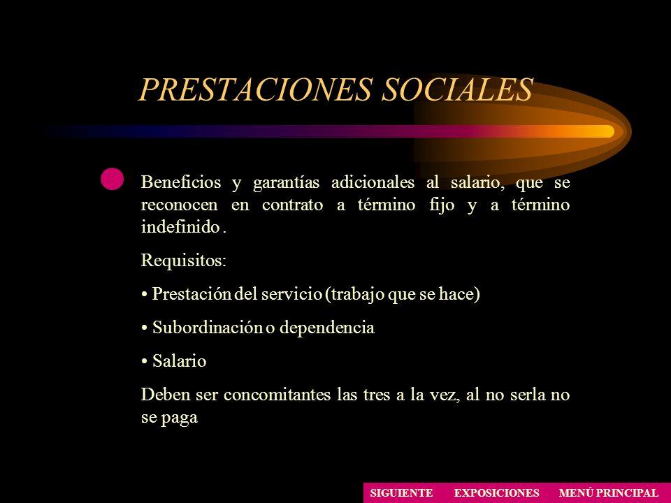 PRESTACIONES SOCIALES Beneficios y garantías adicionales al salario, que se reconocen en contrato a término fijo y a término indefinido. Requisitos: P
