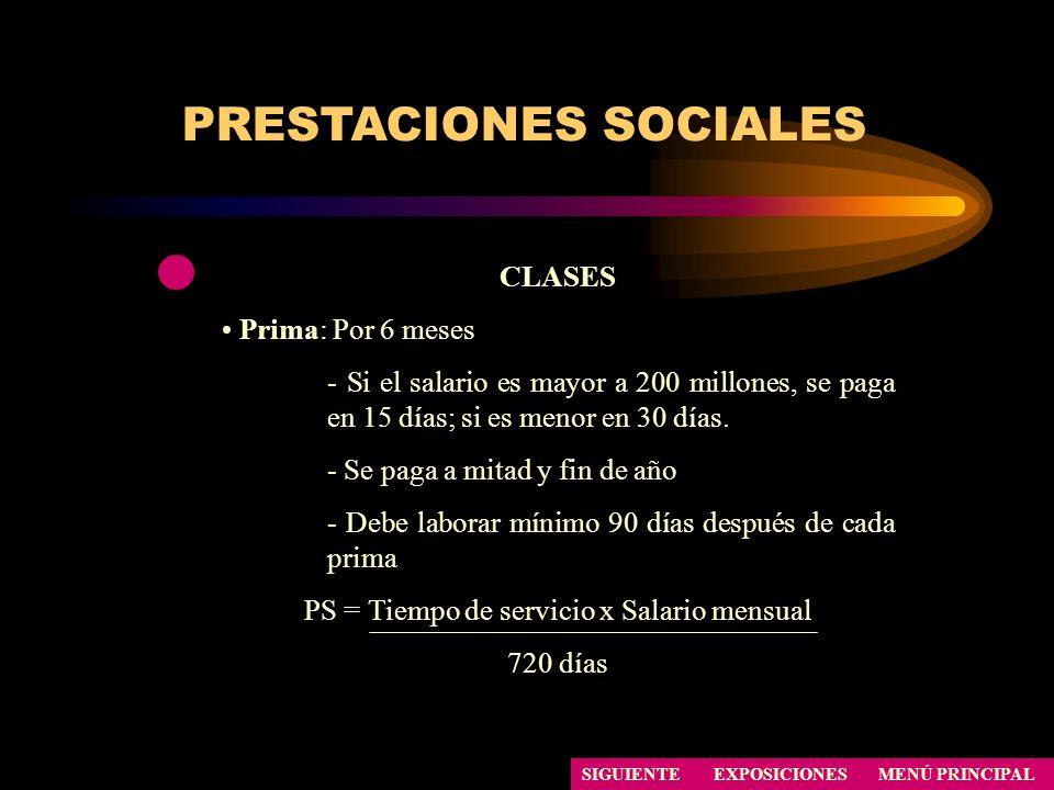 PRESTACIONES SOCIALES CLASES Prima: Por 6 meses - Si el salario es mayor a 200 millones, se paga en 15 días; si es menor en 30 días. - Se paga a mitad
