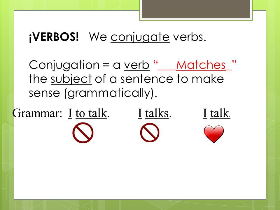 ¡VERBOS. We conjugate verbs.