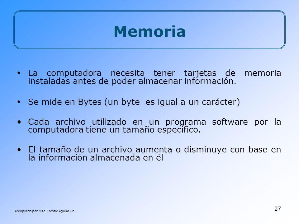 Recopilado por: Msc. Fressie Aguilar Ch. 27 Memoria La computadora necesita tener tarjetas de memoria instaladas antes de poder almacenar información.