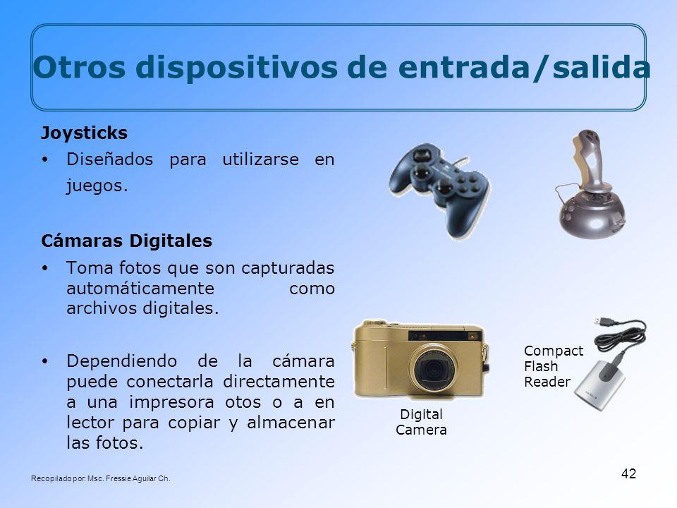 Recopilado por: Msc. Fressie Aguilar Ch. 42 Joysticks Diseñados para utilizarse en juegos. Cámaras Digitales Toma fotos que son capturadas automáticam
