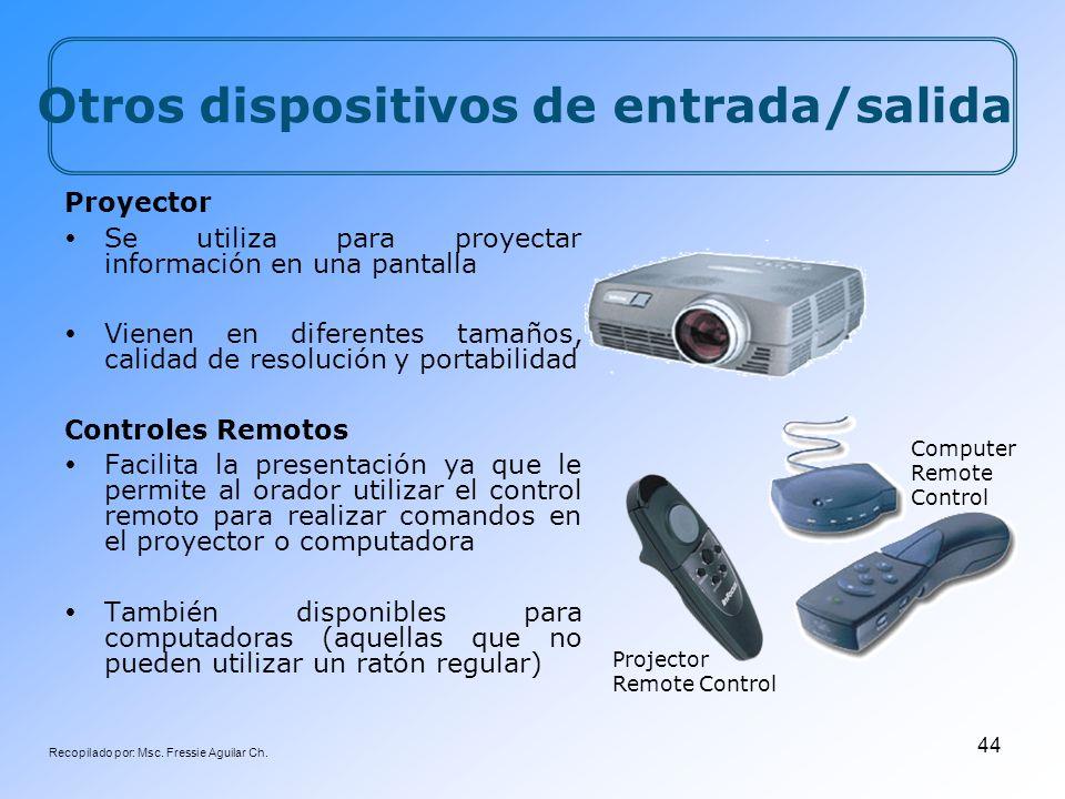 Recopilado por: Msc. Fressie Aguilar Ch. 44 Projector Remote Control Computer Remote Control Proyector Se utiliza para proyectar información en una pa