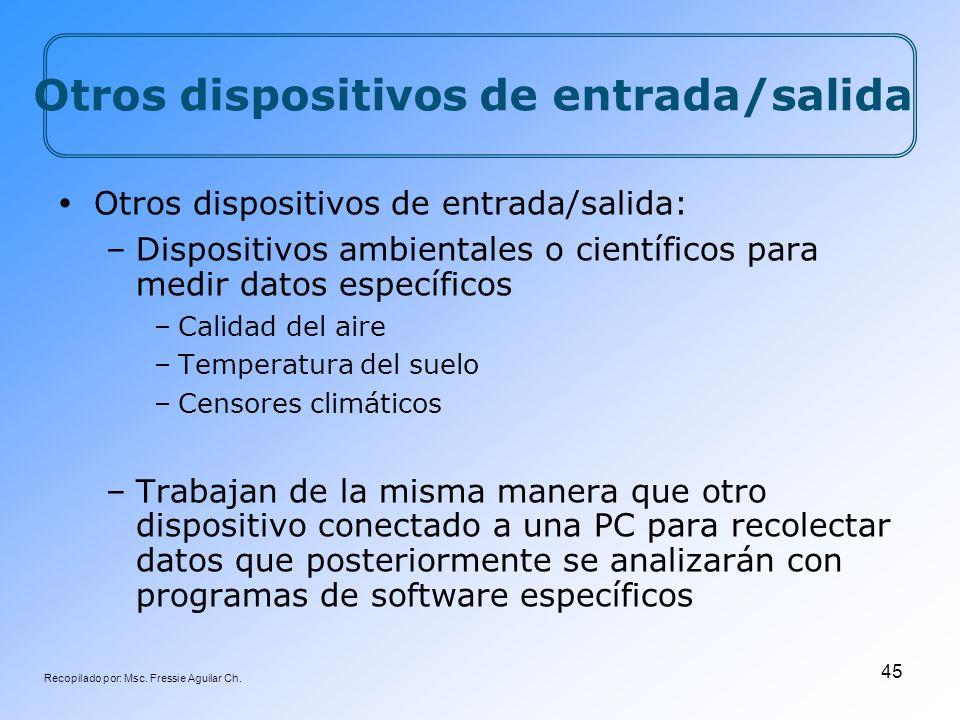 Recopilado por: Msc. Fressie Aguilar Ch. 45 Otros dispositivos de entrada/salida: –Dispositivos ambientales o científicos para medir datos específicos