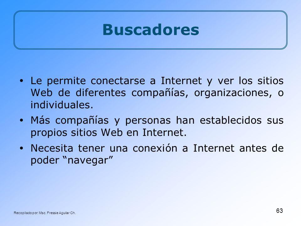 Recopilado por: Msc. Fressie Aguilar Ch. 63 Buscadores Le permite conectarse a Internet y ver los sitios Web de diferentes compañías, organizaciones,