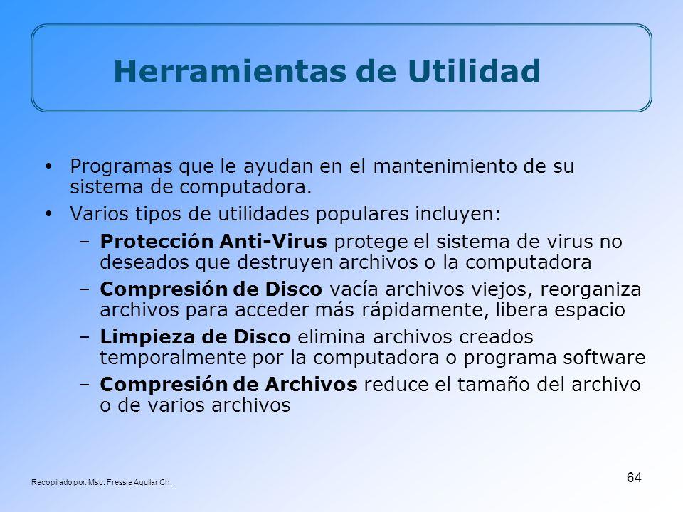 Recopilado por: Msc. Fressie Aguilar Ch. 64 Herramientas de Utilidad Programas que le ayudan en el mantenimiento de su sistema de computadora. Varios