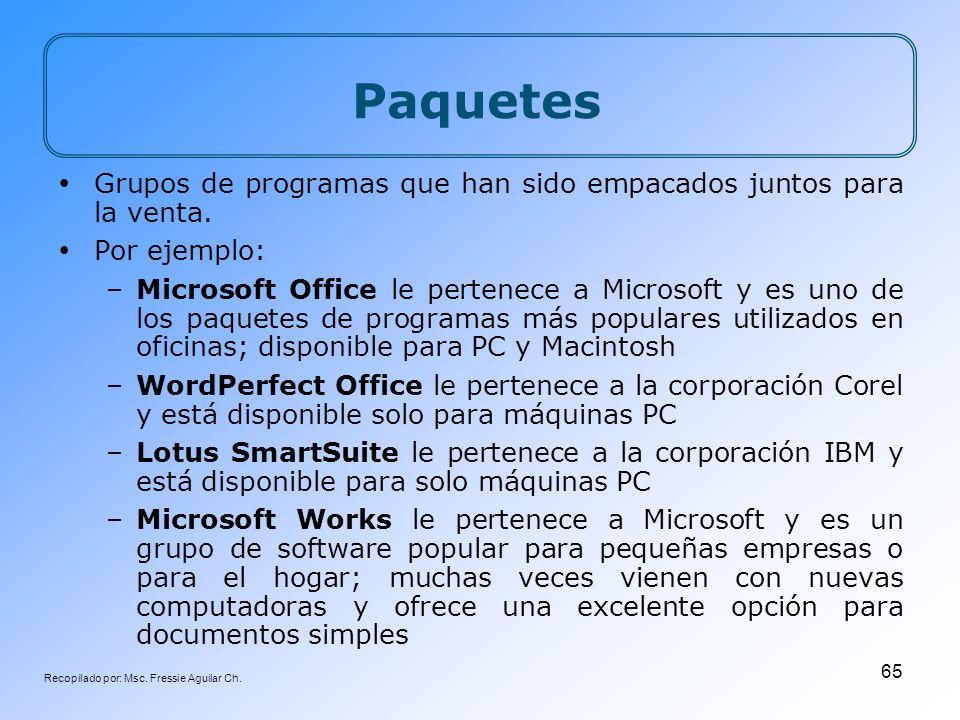Recopilado por: Msc. Fressie Aguilar Ch. 65 Paquetes Grupos de programas que han sido empacados juntos para la venta. Por ejemplo: –Microsoft Office l