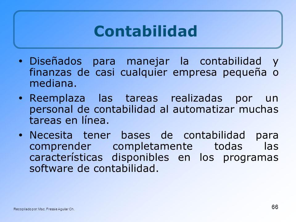 Recopilado por: Msc. Fressie Aguilar Ch. 66 Contabilidad Diseñados para manejar la contabilidad y finanzas de casi cualquier empresa pequeña o mediana