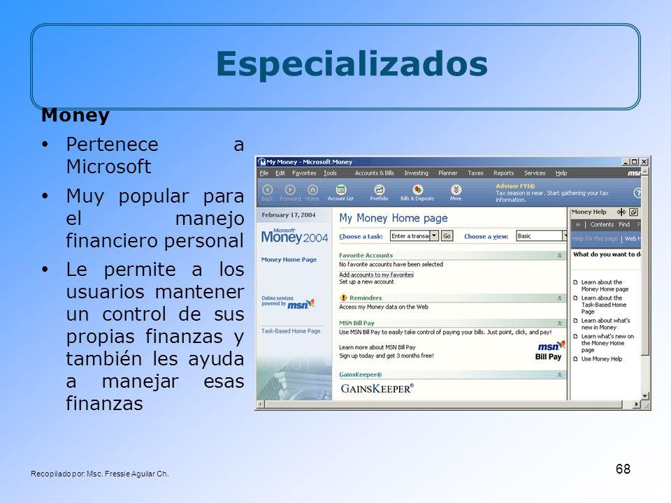 Recopilado por: Msc. Fressie Aguilar Ch. 68 Especializados Money Pertenece a Microsoft Muy popular para el manejo financiero personal Le permite a los