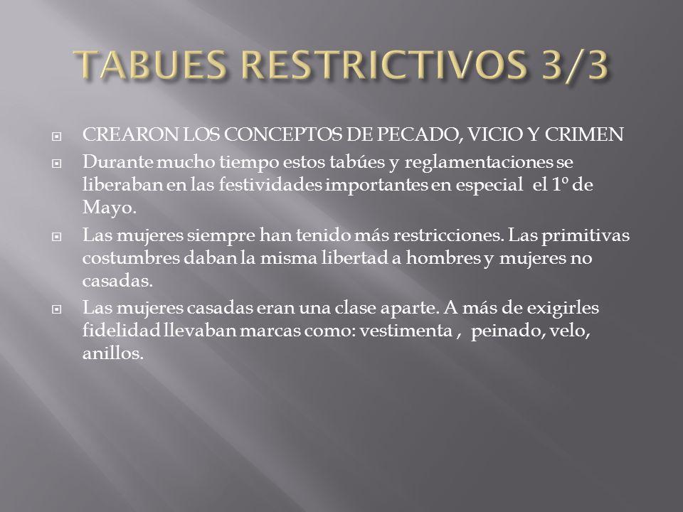 CREARON LOS CONCEPTOS DE PECADO, VICIO Y CRIMEN Durante mucho tiempo estos tabúes y reglamentaciones se liberaban en las festividades importantes en e