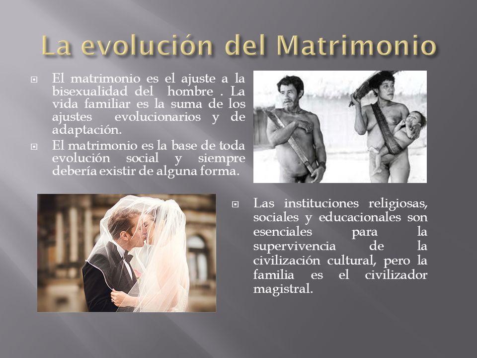 El matrimonio es el ajuste a la bisexualidad del hombre. La vida familiar es la suma de los ajustes evolucionarios y de adaptación. El matrimonio es l