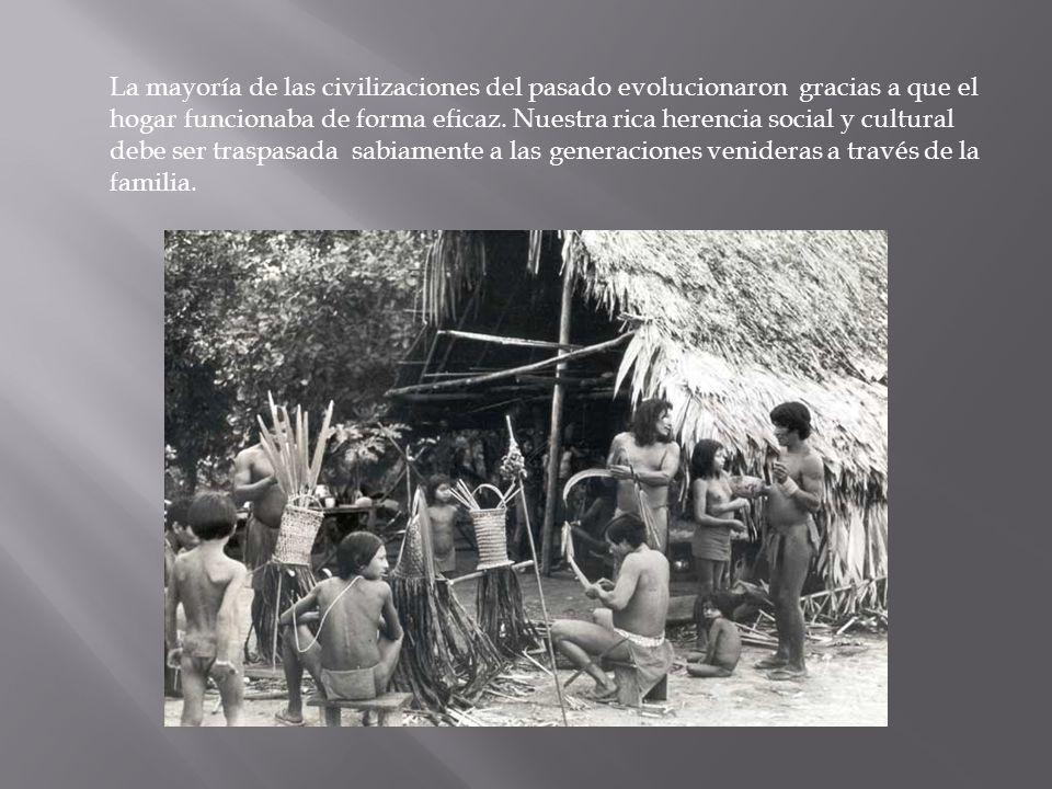 La mayoría de las civilizaciones del pasado evolucionaron gracias a que el hogar funcionaba de forma eficaz. Nuestra rica herencia social y cultural d