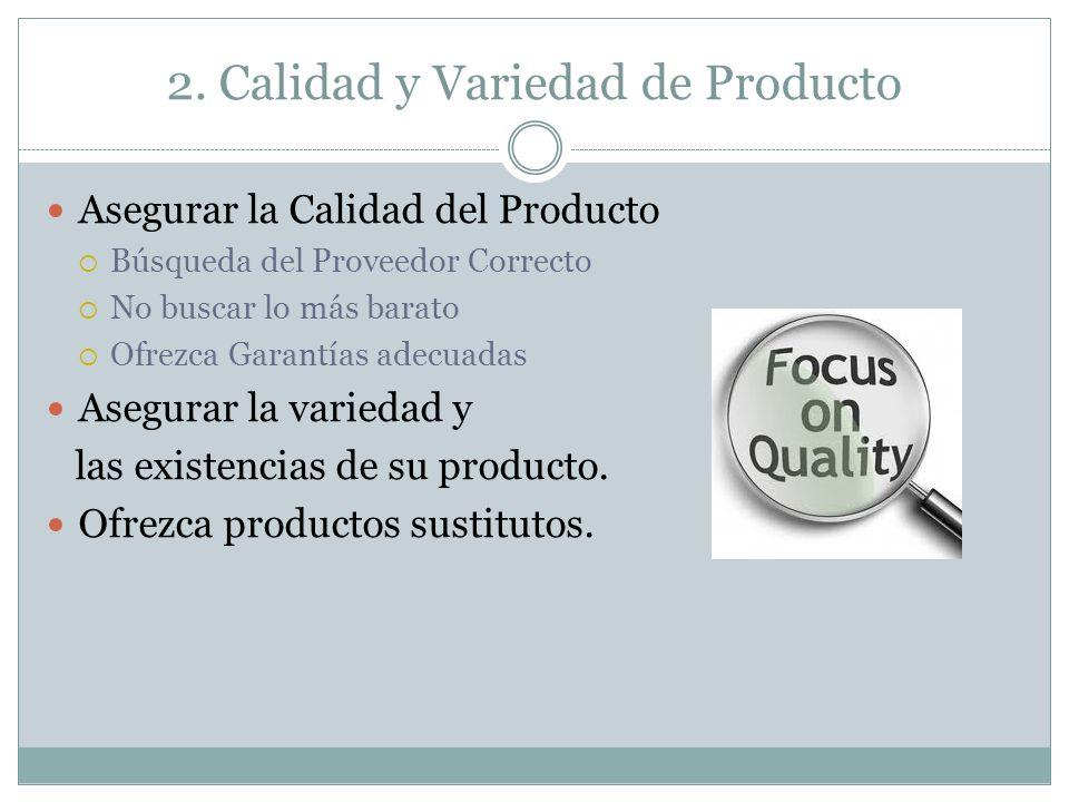 2. Calidad y Variedad de Producto Asegurar la Calidad del Producto Búsqueda del Proveedor Correcto No buscar lo más barato Ofrezca Garantías adecuadas