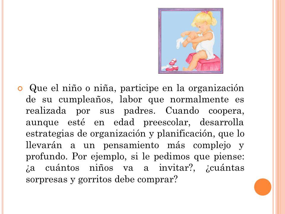 Que el niño o niña, participe en la organización de su cumpleaños, labor que normalmente es realizada por sus padres. Cuando coopera, aunque esté en e