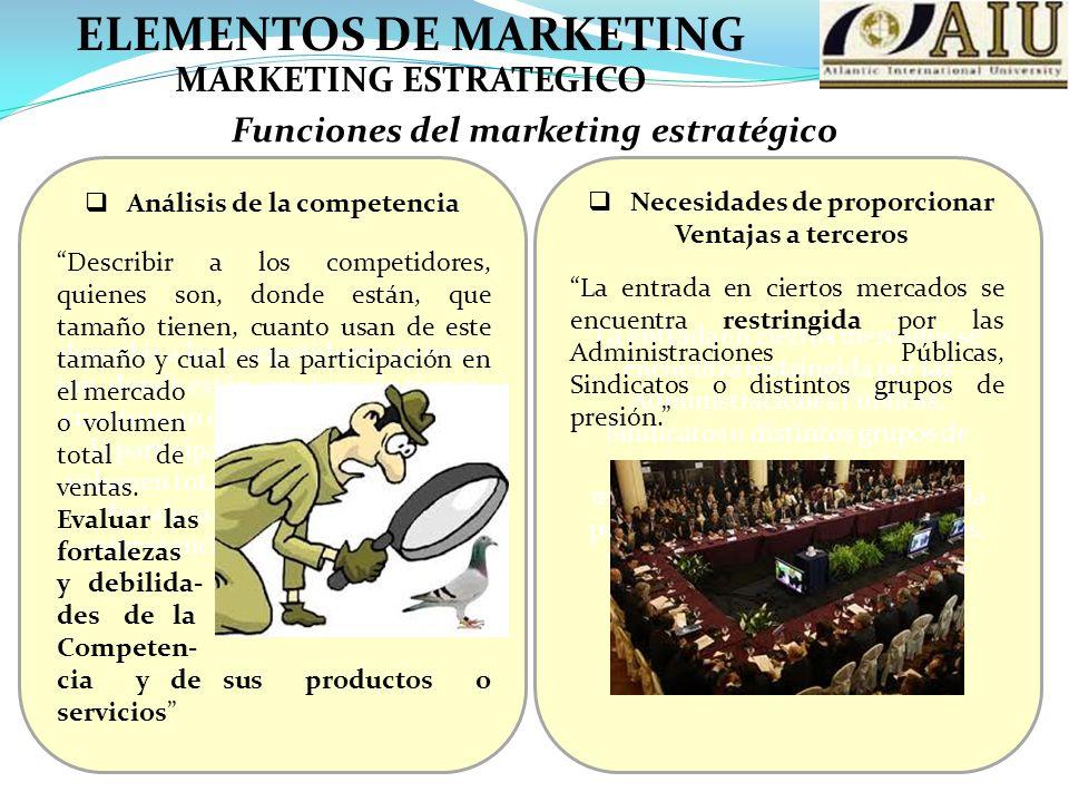 ELEMENTOS DE MARKETING MARKETING ESTRATEGICO Funciones del marketing estratégico describir a los competidores, quienes son, donde están, que tamaño tienen, cuanto usan de este tamaño y cual es la participación en el mercado o volumen total de ventas.