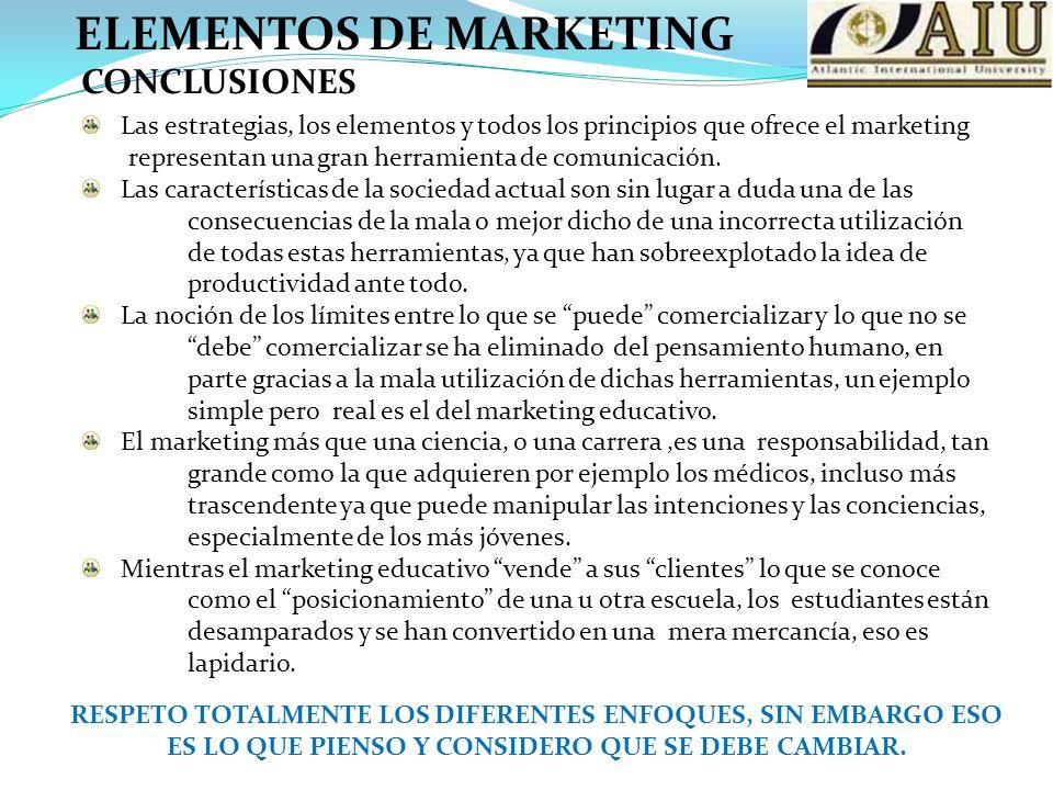ELEMENTOS DE MARKETING CONCLUSIONES Las estrategias, los elementos y todos los principios que ofrece el marketing representan una gran herramienta de comunicación.