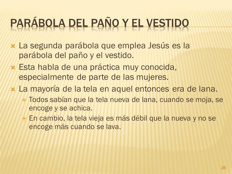 La segunda parábola que emplea Jesús es la parábola del paño y el vestido.