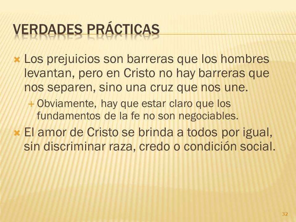 Los prejuicios son barreras que los hombres levantan, pero en Cristo no hay barreras que nos separen, sino una cruz que nos une.