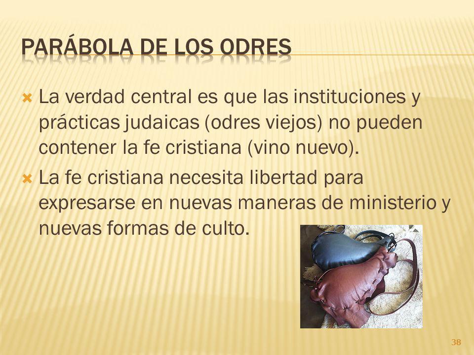 La verdad central es que las instituciones y prácticas judaicas (odres viejos) no pueden contener la fe cristiana (vino nuevo).